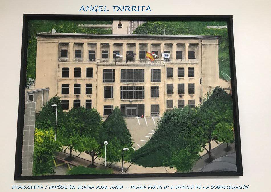 ANGEL TXIRRITA ERAKUSKETA / EXPOSICION